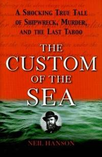 The Custom of the Sea : A Shocking True Tale of Shipwreck, Murder and the Last Taboo
