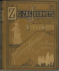 ZIGZAG JOURNEYS IN THE SUNNY SOUTH OR WONDER TALES OF EARLY AMERICAN  HISTORY A Visit to the Scenes and Associations of the Early American  Settlements in the Southern States and the West Indies