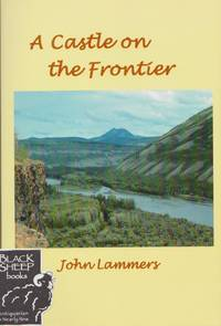 Castle on the Frontier : An Immigrant\'s Life Journey from Holland to the Yukon, 1921-1987