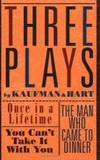 Three Plays by Kaufman and Hart: Once in a Lifetime, You Can't Take It with You and The Man Who...