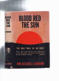 Blood Red the Sun -The War Trail of Big Bear  -by William Bleasdell Cameron (includes Order Form for This Title )