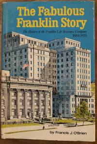 The Fabulous Franklin Story The History of the Franklin Life Insurance Company 1884 1970