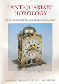 Antiquarian Horology and the Proceedings of the Antiquarian Horological Society. Volume 25. No 6. December 2000 by  Jeffrey [ed.] Darken - First Edition - 2000 - from Barter Books Ltd and Biblio.com