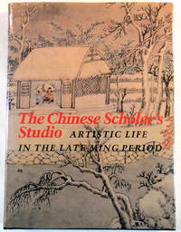 The Chinese Scholar's Studio: Artistic Life in the Late Ming Period. An Exhibition from the Shanghai Museum by James C. Watt; Chu-Tsing Li - First Edition - 1987 - from Resource Books, LLC and Biblio.com