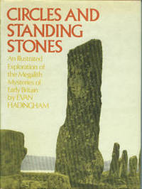 Circles And Standing Stones: An Illustrated Exploration of the Megalith Mysteries of Early Britain
