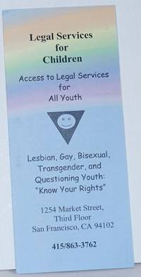 Legal Services for Children: access to legal services for all youth [brochure] Lesbian, gay, bisexual, transgender, & questioning youth: \
