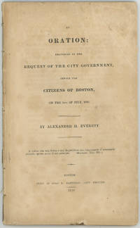 An Oration: Delivered at the Request of the City Government, Before the Citizens of Boston, on the 5th of July, 1830