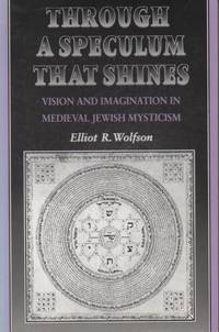 Through a Speculum that Shines__Vision and imagination in Medieval Jewish Mysticism by  Elliot R Wolfson - Paperback - Paperback Octavo - 1994 - from San Francisco Book Company and Biblio.com