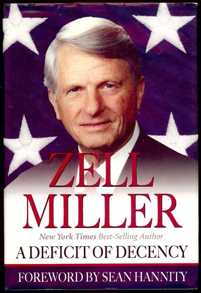 2005. MILLER, Zell. A DEFICIT OF DECENCY. Foreword by Sean Hannity. : Stroud & Hall Publishers, . 8v...