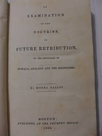 An Examination of the Doctrine of Future Retribution, on the Principles of Morals, Analogy and...