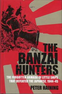 The Banzai Hunters: The Forgotten Armada of Little Ships That Defeated the Japanese, 1944-45