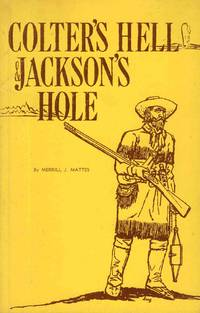 Colter's Hell & Jackson's Hole the Fur trappers' Exploration of the Yellowstone and Grand Teton Park Region