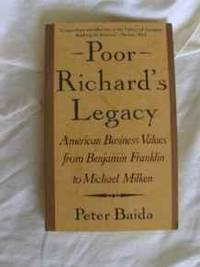 POOR RICHARD'S LEGACY: AMERICAN BUSINESS VALUES FROM BENJAMIN FRANKLIN TO D ONALD TRUMP