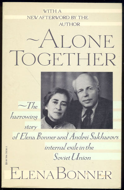 ALONE TOGETHER Story of Elena Bonner and Andrei Sakharov's Internal Exile in the Soviet Union, Bonner, Elena