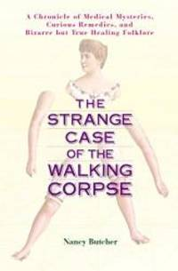 The Strange Case of the Walking Corpse: A Chronicle of Medical Mysteries, Curious Remedies, and...