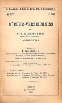 Bücher-verzeichniss No.382/1888 : Abtheilung XVII, 1. Botanik. Cryptogamae  I. Scripta Miscellanea, Florae Plantarum Cryptogamarum, Cryptogramae  Vasculares, Musci Frondosi et Hepaticae.