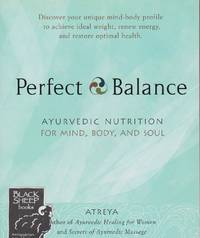 Perfect Balance: Ayurvedic Nutrition for Mind, Body, and Soul