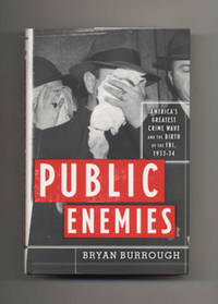 Public Enemies: America's Greatest Crime Wave And The Birth Of The FBI  -  1st Edition/1st Printing by  Bryan Burrough - Signed First Edition - 2004 - from Books Tell You Why, Inc. and Biblio.co.uk