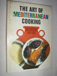 The Art of Mediterranean Cooking : Selected French Italian Greek North African Israeli and Eastern Dishes