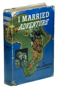 image of I Married Adventure: The Lives and Adventures of Martin and Osa Johnson