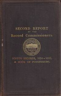 SECOND REPORT OF THE RECORD COMMISSIONERS OF THE CITY OF BOSTON, BOSTON RECORDS 1634 - 1660...