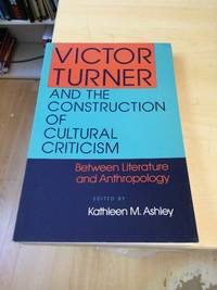 image of Victor Turner and the Construction of Cultural Criticism: Between Literature and Anthropology