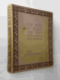 The Isles of Scilly;  Their Story, Their Folk & Their Flowers