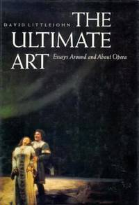 The Ultimate Art : Essays Around and about Opera