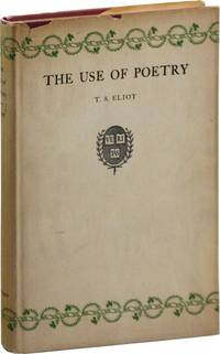 The Use of Poetry and the Use of Criticism: Studies in the Relation of Criticism to Poetry in England. The Charles Eliot Norton Lectures for 1932-1933
