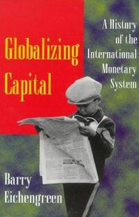 Globalizing Capital : A History of the International Monetary System   New and Updated Edition