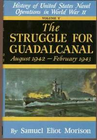 The Struggle for Guadalcanal Vol. 5 : August 1942-February 1943 by  Samuel Eliot Morison - Hardcover - 1994 - from YesterYear Books and Biblio.co.uk
