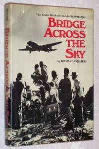 Bridge Across the Sky: The Berlin Blockade and Airlift 1948-1949