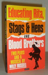 Educating Rita, Stags & Hens and Blood Brothers - Two Plays and a Musical By Willy  Russell
