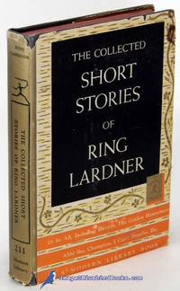 The Collected Short Stories of Ring Lardner (Modern Library #211.2)