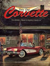 image of This Old Corvette: The Ultimate Tribute to America's Sports Car
