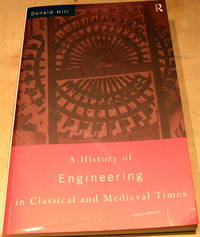 A History of Engineering in Classical and Medieval Times by Donald Hill - Paperback - 3rd Edition - 1998 - from powellbooks of Ilminster Somerset uk. and Biblio.co.uk