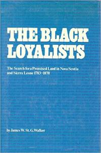 The Black Loyalists:  The Search for a Promised Land in Nova Scotia  and Sierra Leone 1783-1870