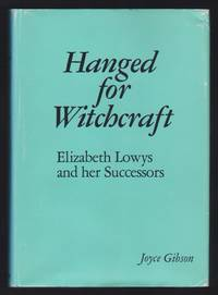 Hanged for Witchcraft : Elizabeth Lowys and her Successors