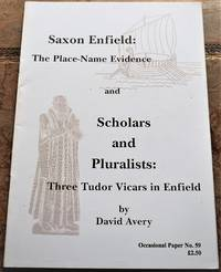image of Saxon Enfield: The Place-name Evidence: and Scholars and Pluralists: Three Tudor Vicars in Enfield (Occasional Papers)