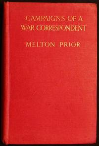 Campaigns of a War Correspondent by Melton Prior; Edited by S.L. Bensusan