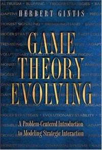 Game Theory Evolving : A Problem-Centered Introduction to Modeling Strategic Interaction