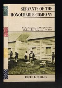 Servants of the Honourable Company; Work, Discipline, and Conflict in the Hudson's Bay Company, 1770-1879