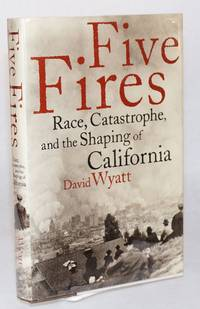 Five fires; race, catastrophe, and the shaping of California
