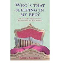 Who's That Sleeping in My Bed?: The Art of Successful Relationships for Grown-Ups: The Art of Successful Relationships at 50+ for Men and Women