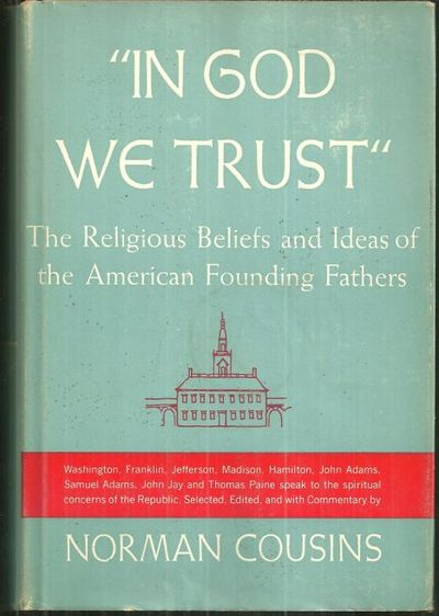 IN GOD WE TRUST The Religious Beliefs and Ideas of the American Founding Fathers, Cousins, Norman editor