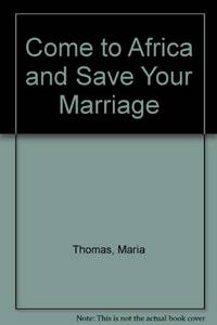 image of Come to Africa and Save Your Marriage (African Trilogy)