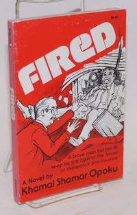 Fired; a novel.  A brave man battles to keep his job against the forces of intolerance and injustice.  [sub-title from cover]