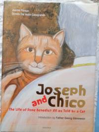 Joseph and Chico : The Life of Pope Benedict XVI as Told By a Cat