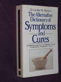 The Alternative Dictionary of Symptoms and Cures by Dr. Caroline M. Shreeve - Paperback - First Thus - 1991 - from Bookbarrow and Biblio.com