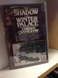 image of The Shadow of the Winter Palace; Russia's Drift to Revolution 1825-1917
